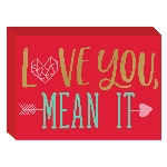 CARTEL LOVE YOU, MEAN IT STANDING MDF PLAQUE 17.7CM X 12.7CM X 3CM